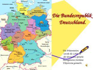 Die Bundesrepublik Deutschland. Die Präsentation wurde die Lehrerin der deuts