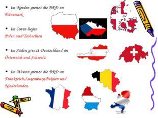 Im Norden grenzt die BRD an Dänemark Im Osten liegen Polen und Tschechien Im
