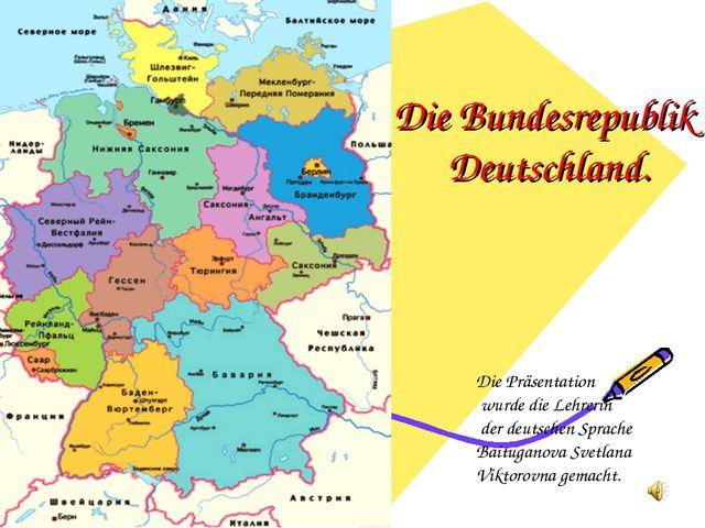 Die Bundesrepublik Deutschland. Die Präsentation wurde die Lehrerin der deuts...