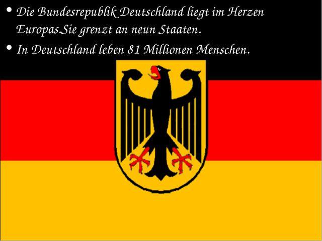 Die Bundesrepublik Deutschland liegt im Herzen Europas.Sie grenzt an neun Sta...
