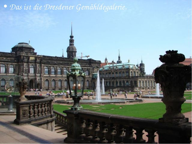 Das ist die Dresdener Gemähldegalerie.