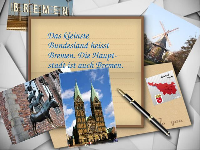 Das kleinste Bundesland heisst Bremen. Die Haupt- stadt ist auch Bremen.