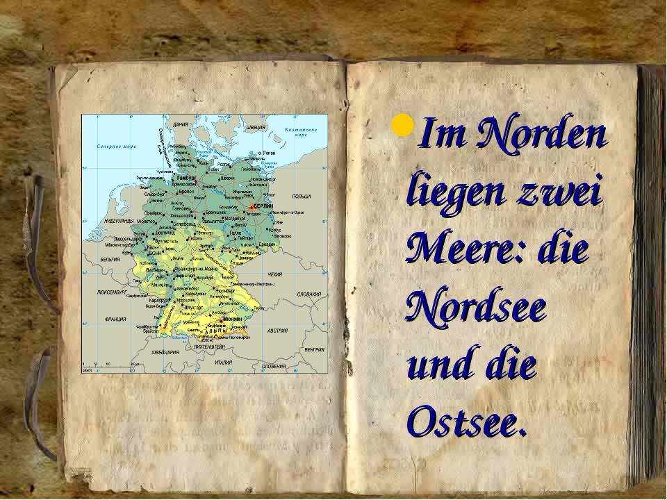 Im Norden liegen zwei Meere: die Nordsee und die Ostsee.