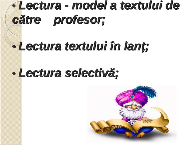• Lectura - model a textului de către profesor; • Lectura textului în lanț;...