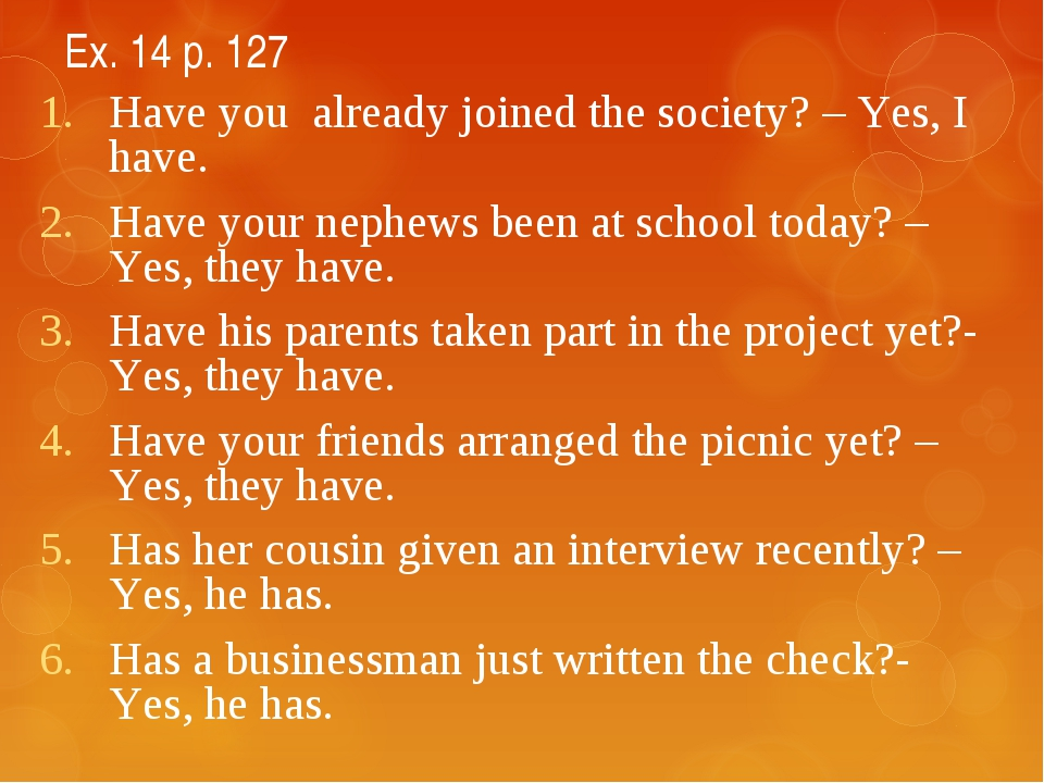 Ex. 14 p. 127 Have you already joined the society? – Yes, I have. Have your n...