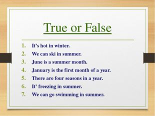 True or False It's hot in winter. We can ski in summer. June is a summer mont