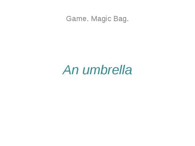 Game. Magic Bag. An umbrella