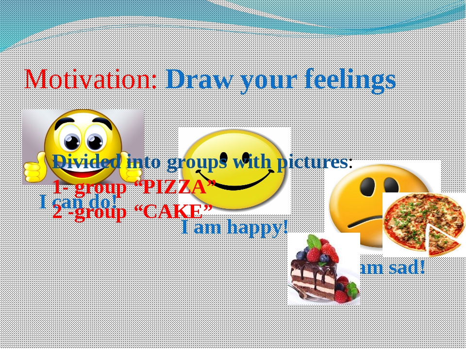 I am sad! Motivation: Draw your feelings I can do! I am happy! Divided into g...