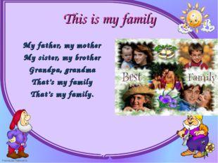 My father, my mother My father, my mother My sister, my brother Grandpa, g