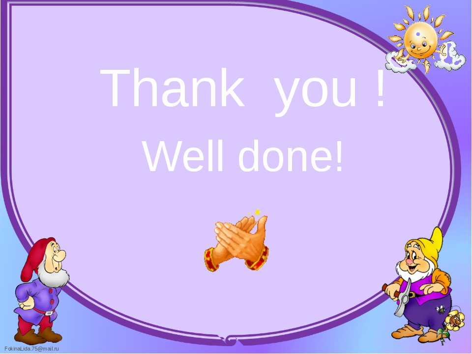 Thank  you ! Thank  you ! Well done!