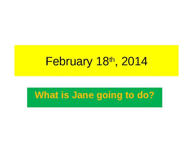 February 18th, 2014 What is Jane going to do?