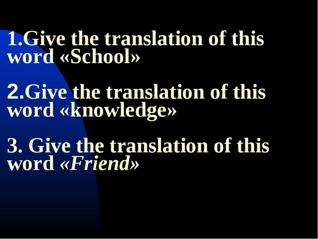 1.Give the translation of this word «School»   2.Give the translation of this...