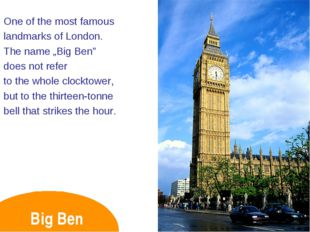 "Big Ben One of the most famous landmarks of London. The name ""Big Ben"" does n"