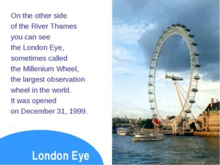 On the other side of the River Thames you can see the London Eye, sometimes c