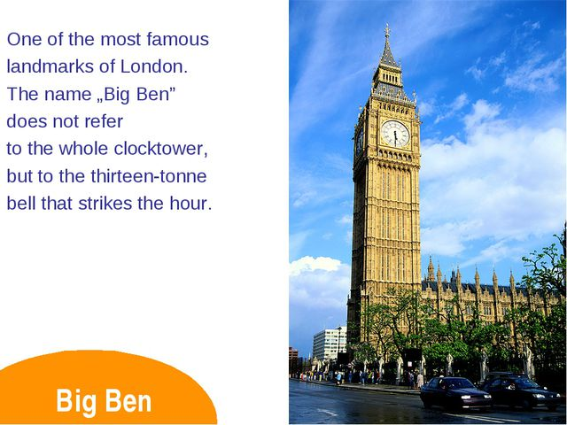 "Big Ben One of the most famous landmarks of London. The name ""Big Ben"" does n..."