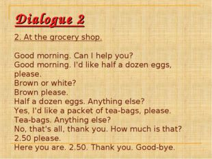 Dialogue 2 2. At the grocery shop. Good morning. Can I help you? Good morning