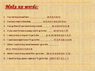 Make up words: You can buy bread here_________________ (K E R A B Y) You buy