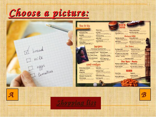 Choose a picture: A B Shopping list