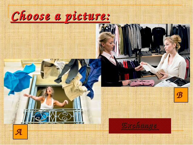 Choose a picture: A B Exchange