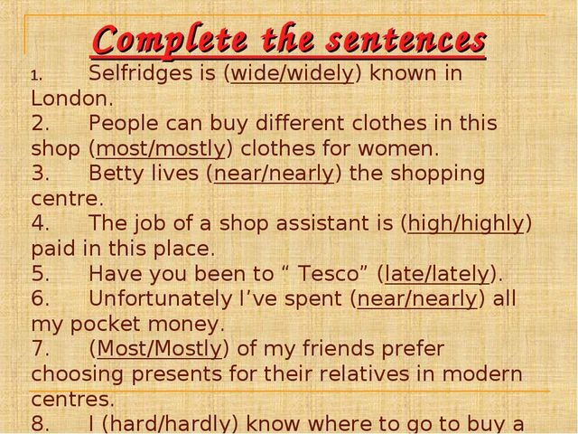 Complete the sentences 1.Selfridges is (wide/widely) known in London. 2.Peo...
