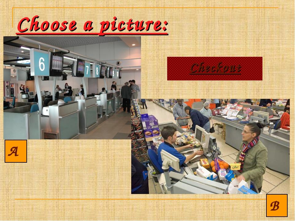 Choose a picture: A B Checkout