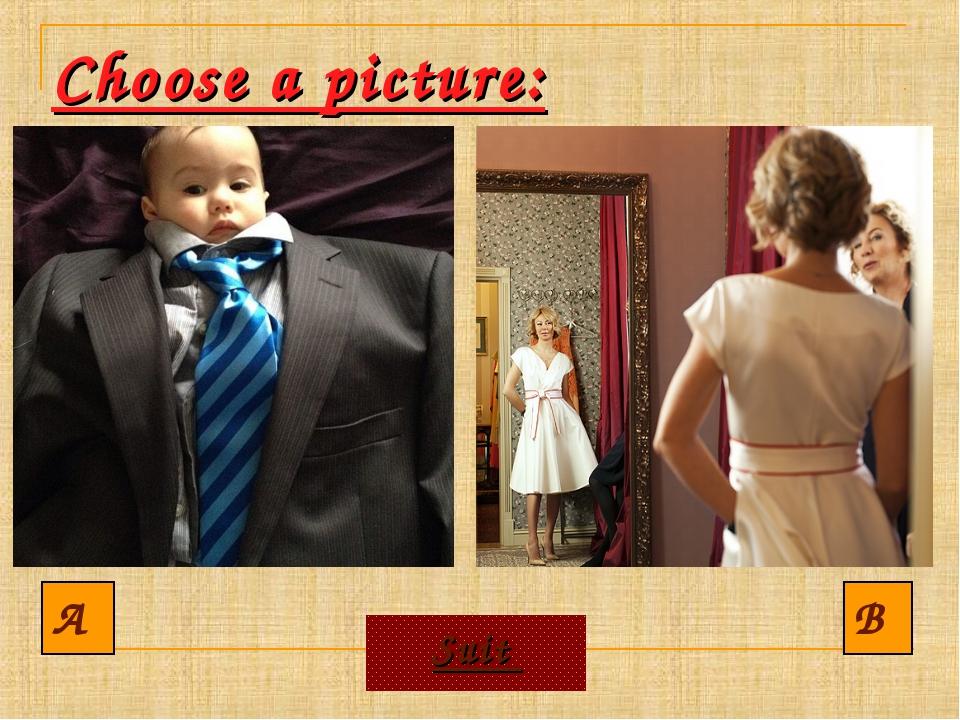 Choose a picture: A B Suit