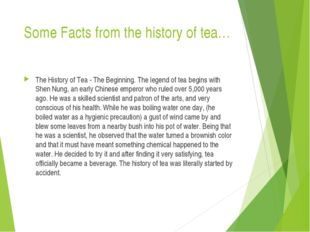 Some Facts from the history of tea… The History of Tea - The Beginning. The l