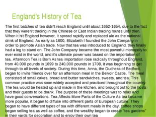 England's History of Tea The first batches of tea didn't reach England until