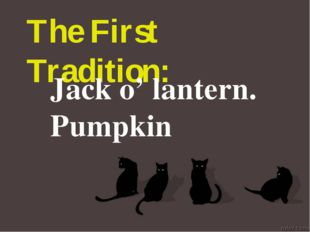 The First Tradition: Jack o' lantern. Pumpkin