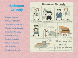 Solomon Grundy Solomon Grundy, Born on a Monday, Christened on Tuesday, Marri