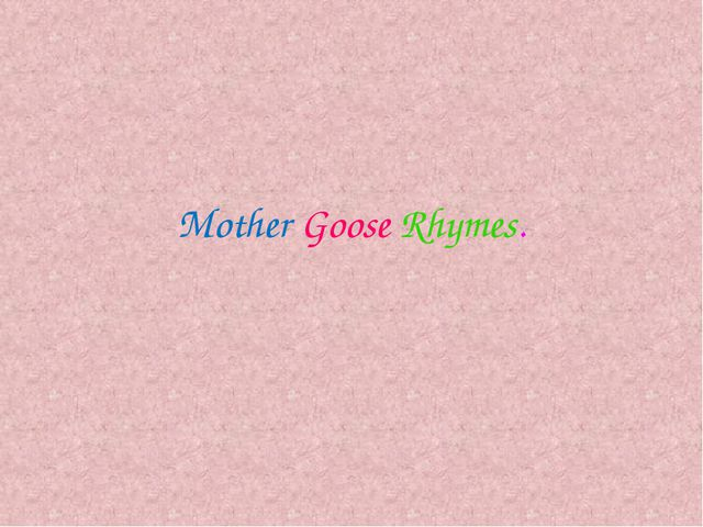 Mother Goose Rhymes.