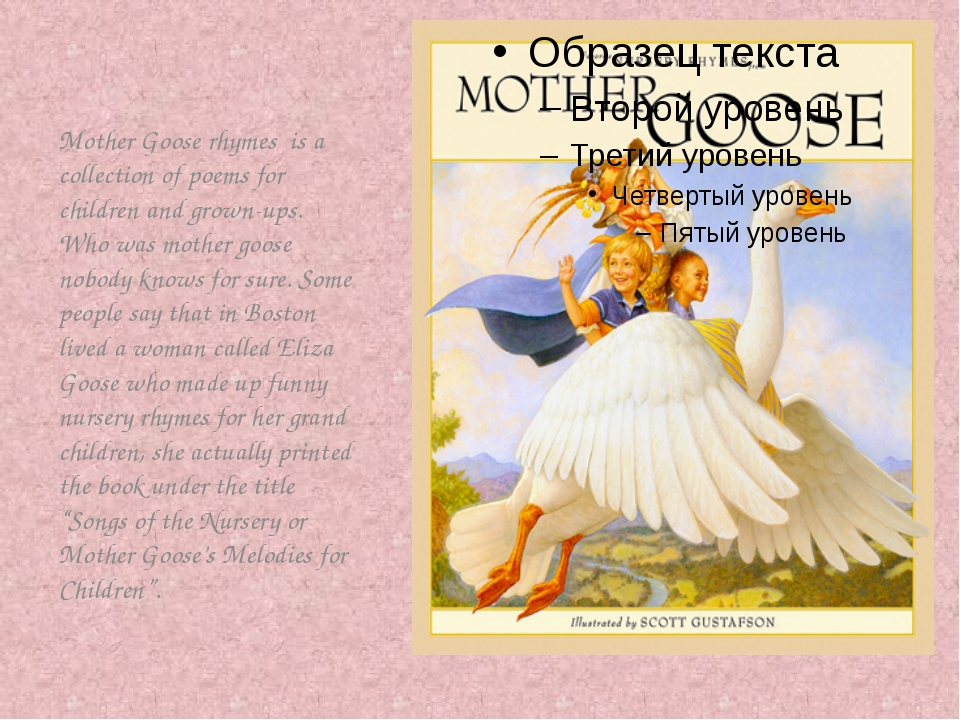 Mother Goose rhymes is a collection of poems for children and grown-ups. Who...