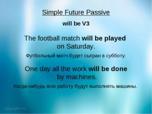 Simple Future Passive will be V3 The football match will be played on Saturda