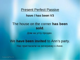 Present Perfect Passive have / has been V3 The house on the corner has been s