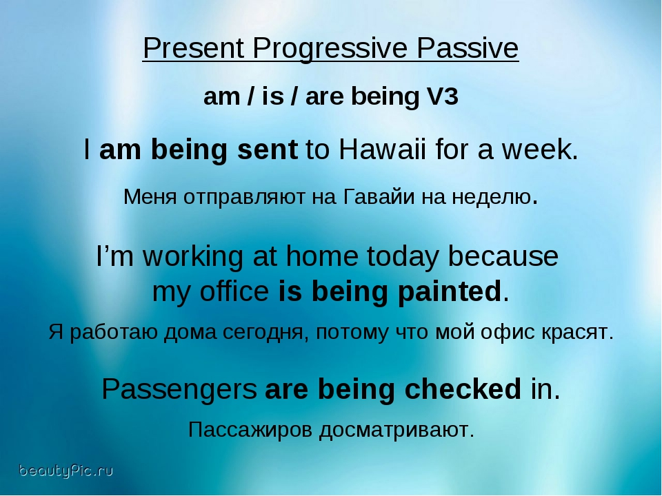 Present Progressive Passive am / is / are being V3 I am being sent to Hawaii...