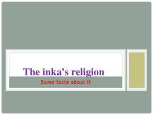 Some facts about it The inka's religion