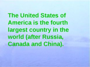 The United States of America is the fourth largest country in the world (afte