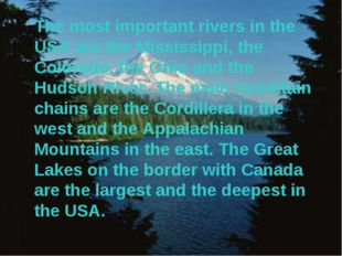 The most important rivers in the USA are the Mississippi, the Colorado, the O