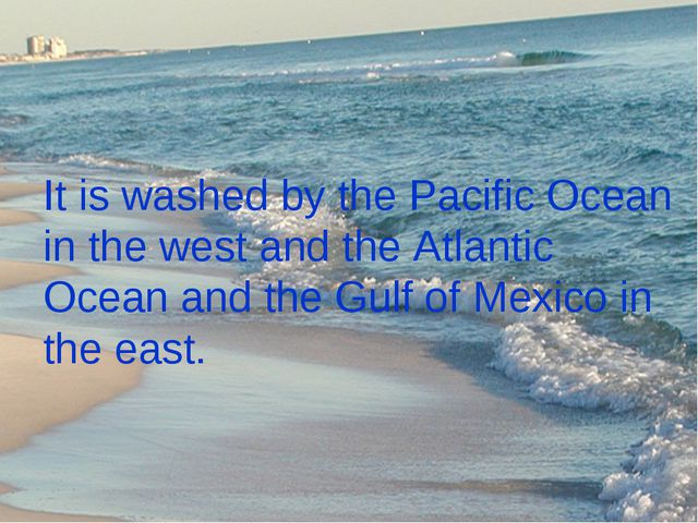 It is washed by the Pacific Ocean in the west and the Atlantic Ocean and the...