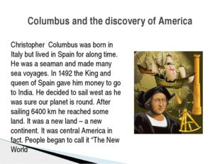 Christopher Columbus was born in Italy but lived in Spain for along time. He