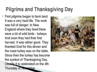 First pilgrims began to farm land. It was a very hard life. The work was full