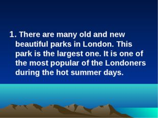 1. There are many old and new beautiful parks in London. This park is the lar