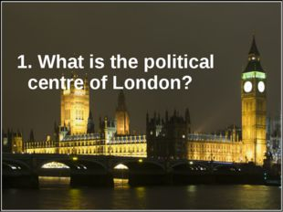 1. What is the political centre of London?