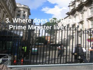 3. Where does the British Prime Minister live?