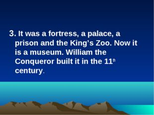 3. It was a fortress, a palace, a prison and the King's Zoo. Now it is a muse