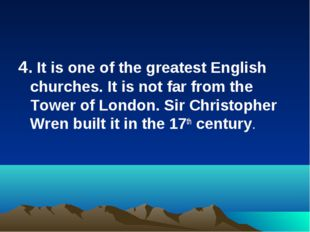 4. It is one of the greatest English churches. It is not far from the Tower o
