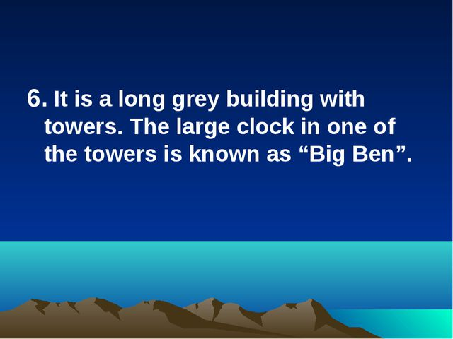 6. It is a long grey building with towers. The large clock in one of the towe...