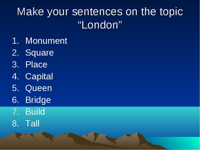 "Make your sentences on the topic ""London"" Monument Square Place Capital Queen..."