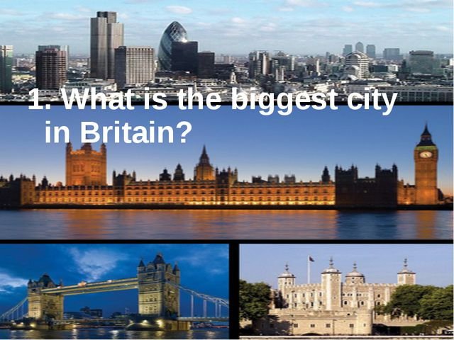 1. What is the biggest city in Britain?