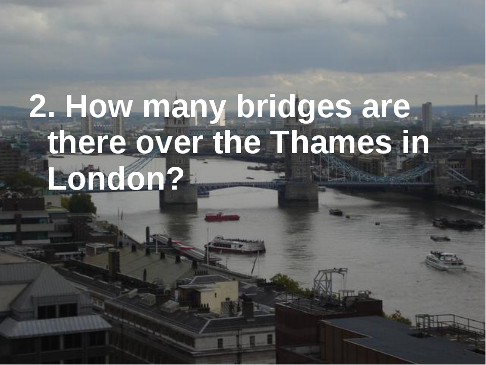 2. How many bridges are there over the Thames in London?